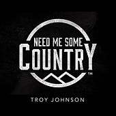 Play & Download Need Me Some Country by Troy Johnson | Napster