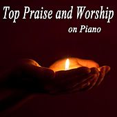 Play & Download Top Praise and Worship on Piano by Praise and Worship | Napster