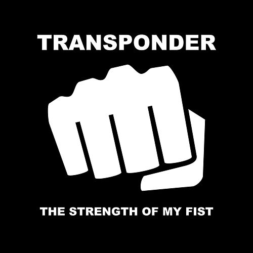 The Strength of My Fist by Transponder