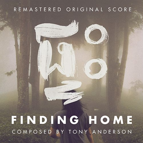 Play & Download Finding Home (Original Score to the Documentary Film) [Remastered] by Tony Anderson | Napster