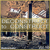 Deconstruct to Construct, Vol. 10 - Selection of Asthetic Tech-House Tunes by Various Artists