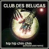 Play & Download Hip Hip Chin Chin (Schizoid Sista Remixes) by Club Des Belugas | Napster