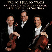 Play & Download French Piano Trios - Golub Kaplan Carr Trio Performs Saint-Saëns, Debussy & Fauré by Golub Kaplan Carr Trio | Napster