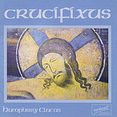 Play & Download Crucifixus: choral music of Humphrey Clucas by Laudibus | Napster