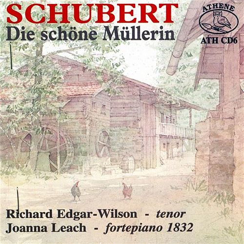 Play & Download Schubert: Die Schöne Müllerin - Edgar-Wilson / Leach by Richard Edgar-Wilson | Napster