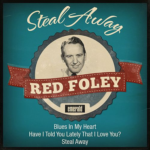 Steal Away by Red Foley