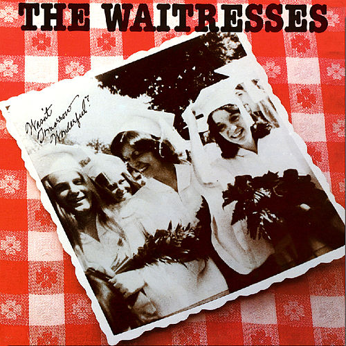Play & Download Wasn't Tomorrow Wonderful? by The Waitresses | Napster