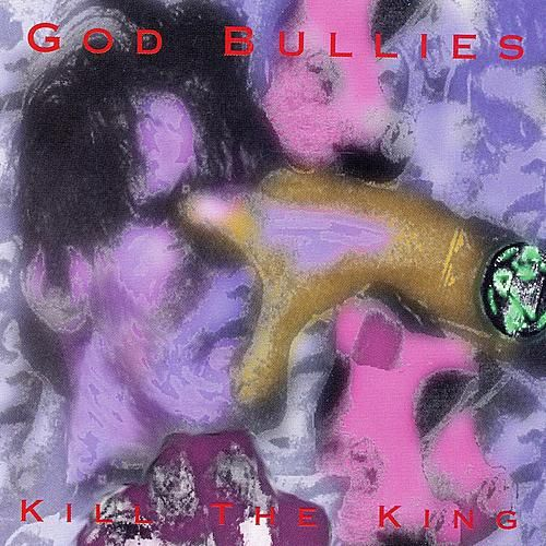 Kill The King by God Bullies