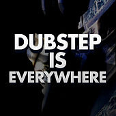 Dubstep Is Everywhere by Dubble Trubble