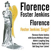 Play & Download Florence Foster Jenkins Sings? by Florence Foster Jenkins | Napster