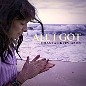 Play & Download All I Got by Chantal Kreviazuk | Napster