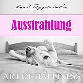 Play & Download Art of Happiness: Ausstrahlung by Kurt Tepperwein | Napster