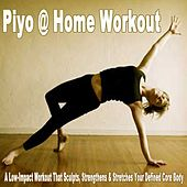 Play & Download Piyo @ Home Workout (128) & DJ Mix (A Low-Impact Workout That Sculpts, Strengthens & Stretches Your Defined Core Body) by Various Artists | Napster