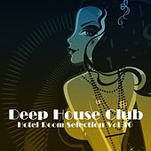 Play & Download Deep House Club: Hotel Room Selection, Vol. 10 by Various Artists | Napster