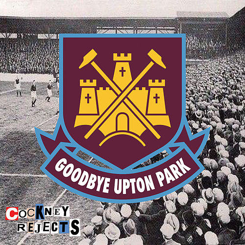 Play & Download Goodbye Upton Park by Cockney Rejects | Napster