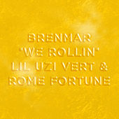 We Rollin (feat. Lil Uzi Vert & Rome Fortune) by Brenmar