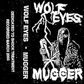 Play & Download Mugger by Wolf Eyes | Napster