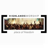 Play & Download Place of Freedom by Highlands Worship | Napster