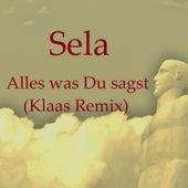 Alles was Du sagst (Klaas Remix) by Sela