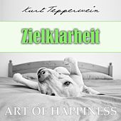 Play & Download Art of Happiness: Zielklarheit by Kurt Tepperwein | Napster