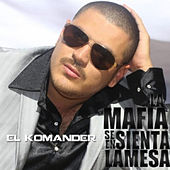 Play & Download La Mafia Se Sienta En La Mesa by El Komander | Napster