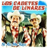 Play & Download Ni Asi Me Rajo by Los Cadetes De Linares | Napster