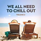 We All Need to Chill Out, Vol. 2 by Cafe Chillout de Ibiza