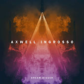 Play & Download Dream Bigger by Axwell Ʌ Ingrosso | Napster