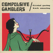 Crystal Gazing Luck Amazing by The Compulsive Gamblers