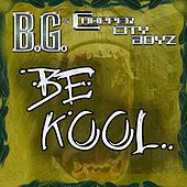 Play & Download Be Kool [Gar & Snipe Feat. B.G.] by B.G. | Napster