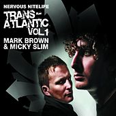 Play & Download Nervous Nitelife: Trans-Atlantic Vol 1 by Mark Brown & Micky Slim | Napster