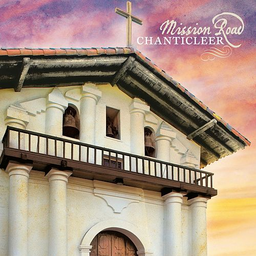 Play & Download Mission Road by Chanticleer | Napster