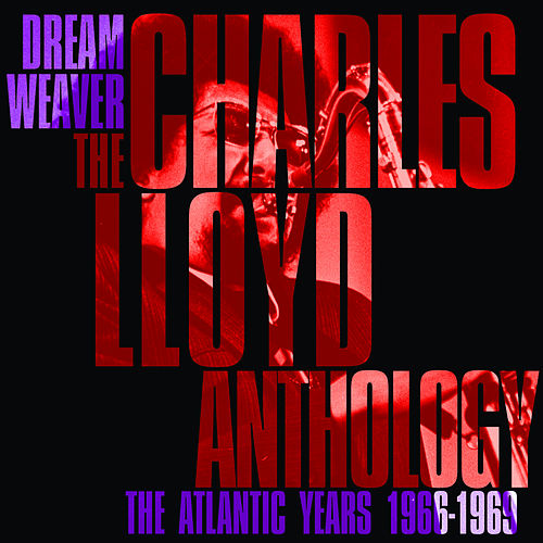 Play & Download Dreamweaver - The Charles Lloyd Anthology: The Atlantic Years 1966-1969 by Charles Lloyd | Napster