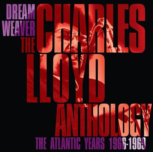 Dreamweaver - The Charles Lloyd Anthology: The Atlantic Years 1966-1969 by Charles Lloyd