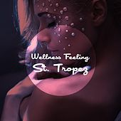 Play & Download Wellness Feeling St. Tropez by Various Artists | Napster