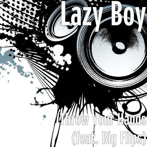 Throw Your Hands (feat. Big Flips) by Lazyboy