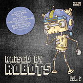 Play & Download Raised By Robots, Vol. 5 by Various Artists | Napster
