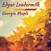 Georgia Maple by Edgar Loudermilk