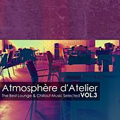 Play & Download Atmosphère d'Atelier, Vol. 3: The Best Lounge & Chillout Music Selected by Various Artists | Napster