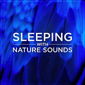 Sleep with Nature Sounds by Natural Sounds
