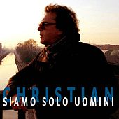 Play & Download Siamo solo uomini by Christian | Napster