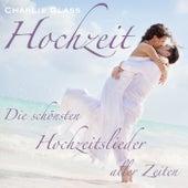 Play & Download Hochzeit - Die schönsten Hochzeitslieder aller Zeiten by Charlie Glass | Napster