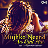 Mujhko Neend Aa Rahi Hai: The Seduction Collection by Various Artists