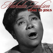 Play & Download Come To Jesus by Mahalia Jackson | Napster