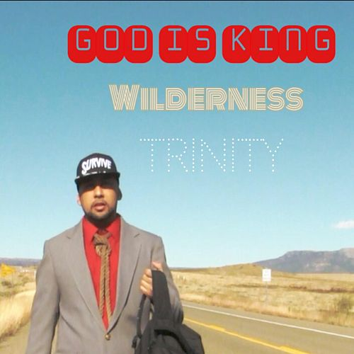 Play & Download God Is King (Wilderness) by Trinity | Napster