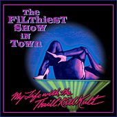 The Filthiest Show in Town by My Life with the Thrill Kill Kult