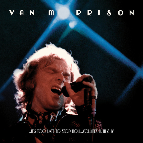 Play & Download ..It's Too Late to Stop Now...Volumes II, III & IV by Van Morrison | Napster