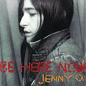 Be Here Now by Jenny O.