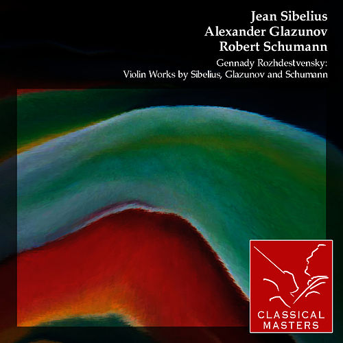 Gennady Rozhdestvensky: Violin Works By Sibelius, Glazunov and Schumann by David Oistrakh