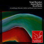 Play & Download Leonid Kogan: Barsukov, Barber and Bunin Violin Concertos by Leonid Kogan | Napster